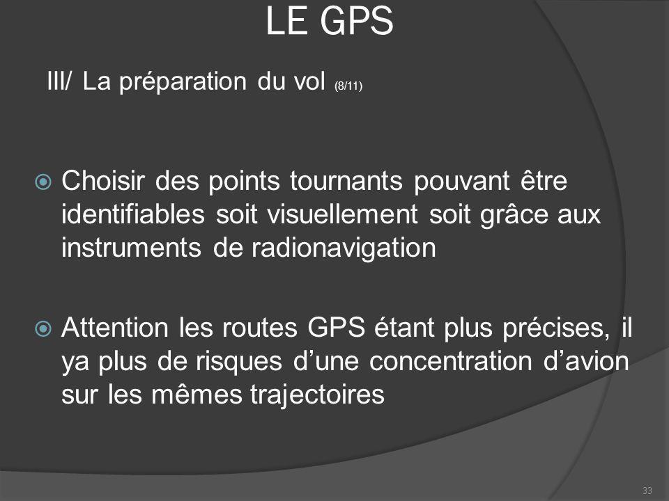 LE GPS Choisir des points tournants pouvant être identifiables soit visuellement soit grâce aux instruments de radionavigation Attention les routes GP
