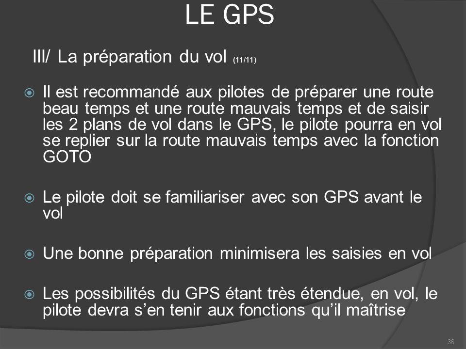 LE GPS Il est recommandé aux pilotes de préparer une route beau temps et une route mauvais temps et de saisir les 2 plans de vol dans le GPS, le pilot