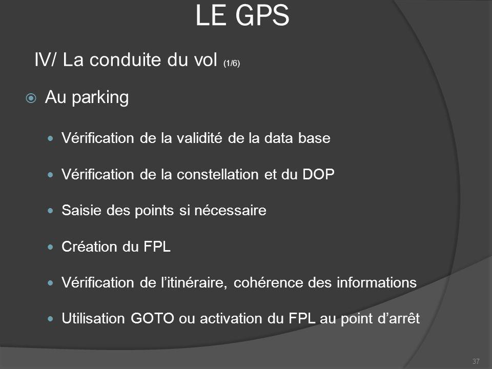 LE GPS Au parking Vérification de la validité de la data base Vérification de la constellation et du DOP Saisie des points si nécessaire Création du F