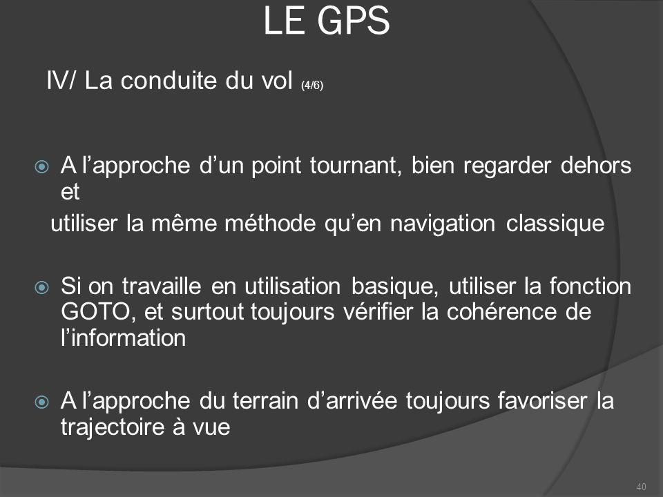 LE GPS A lapproche dun point tournant, bien regarder dehors et utiliser la même méthode quen navigation classique Si on travaille en utilisation basiq