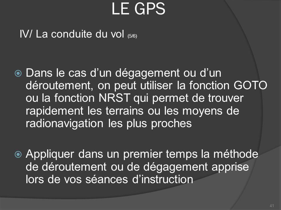 LE GPS Dans le cas dun dégagement ou dun déroutement, on peut utiliser la fonction GOTO ou la fonction NRST qui permet de trouver rapidement les terra