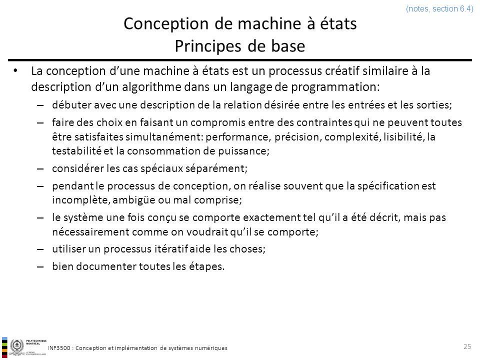 INF3500 : Conception et implémentation de systèmes numériques Conception de machine à états Procédure traditionnelle et avec un HDL ÉtapeProcédure traditionnelleProcédure avec un HDL Bâtir un diagramme détats à partir des données du problème.