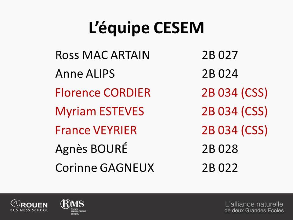 Léquipe CESEM Ross MAC ARTAIN2B 027 Anne ALIPS2B 024 Florence CORDIER2B 034 (CSS) Myriam ESTEVES2B 034 (CSS) France VEYRIER2B 034 (CSS) Agnès BOURÉ2B
