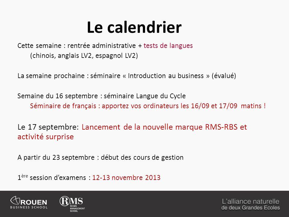 Le calendrier Cette semaine : rentrée administrative + tests de langues (chinois, anglais LV2, espagnol LV2) La semaine prochaine : séminaire « Introduction au business » (évalué) Semaine du 16 septembre : séminaire Langue du Cycle Séminaire de français : apportez vos ordinateurs les 16/09 et 17/09 matins .