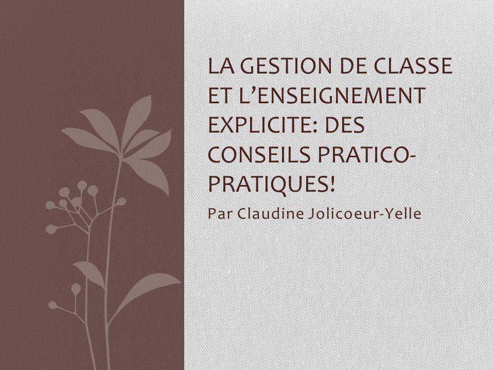 Par Claudine Jolicoeur-Yelle LA GESTION DE CLASSE ET LENSEIGNEMENT EXPLICITE: DES CONSEILS PRATICO- PRATIQUES!