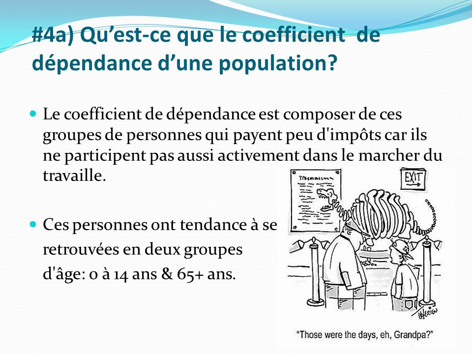 #4a) Quest-ce que le coefficient de dépendance dune population? Le coefficient de dépendance est composer de ces groupes de personnes qui payent peu d