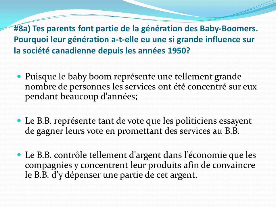 #8a) Tes parents font partie de la génération des Baby-Boomers. Pourquoi leur génération a-t-elle eu une si grande influence sur la société canadienne
