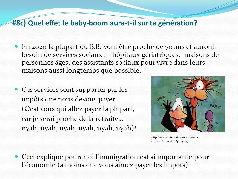 #8c) Quel effet le baby-boom aura-t-il sur ta génération? En 2020 la plupart du B.B. vont être proche de 70 ans et auront besoin de services sociaux ;