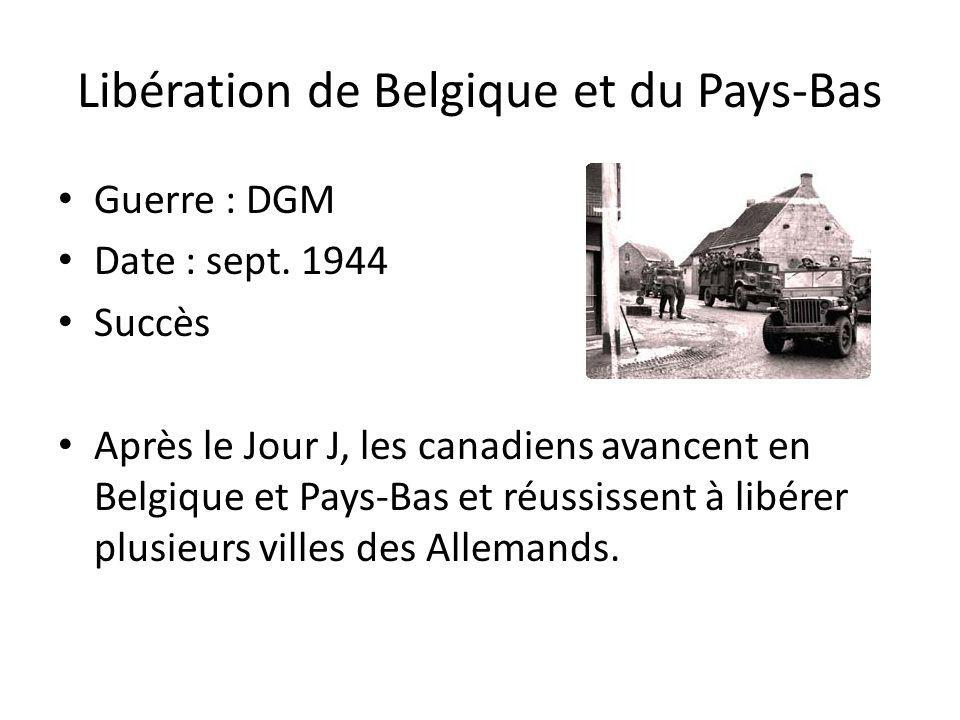 Libération de Belgique et du Pays-Bas Guerre : DGM Date : sept. 1944 Succès Après le Jour J, les canadiens avancent en Belgique et Pays-Bas et réussis