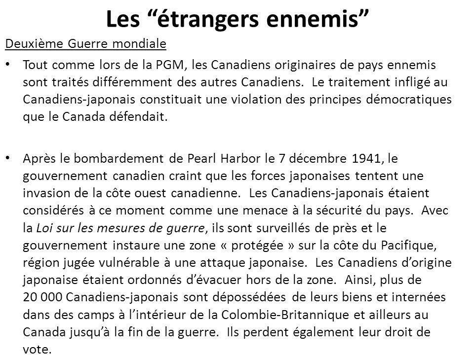 Les étrangers ennemis Deuxième Guerre mondiale Tout comme lors de la PGM, les Canadiens originaires de pays ennemis sont traités différemment des autr