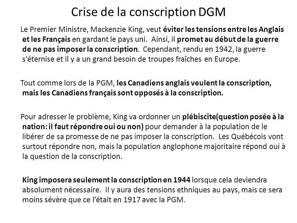 Crise de la conscription DGM Le Premier Ministre, Mackenzie King, veut éviter les tensions entre les Anglais et les Français en gardant le pays uni. A