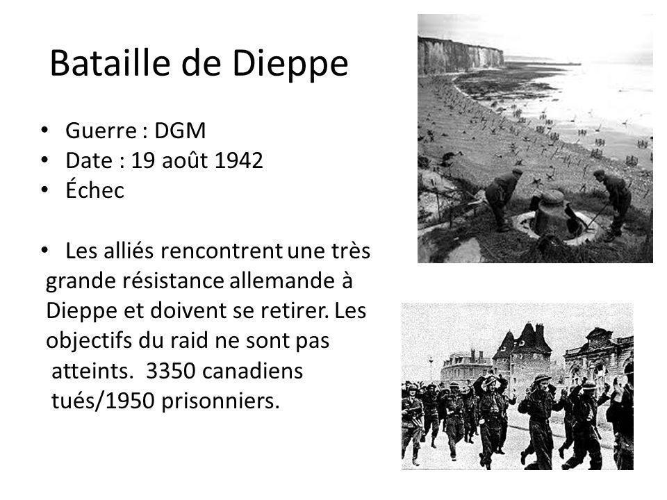 Bataille de Dieppe Guerre : DGM Date : 19 août 1942 Échec Les alliés rencontrent une très grande résistance allemande à Dieppe et doivent se retirer.