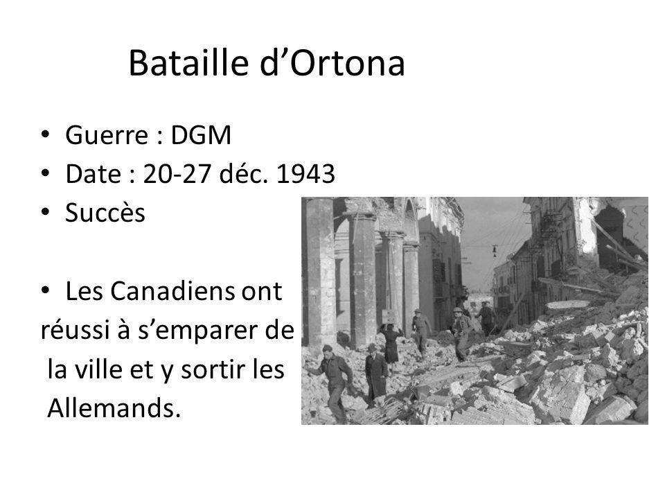 Bataille dOrtona Guerre : DGM Date : 20-27 déc. 1943 Succès Les Canadiens ont réussi à semparer de la ville et y sortir les Allemands.