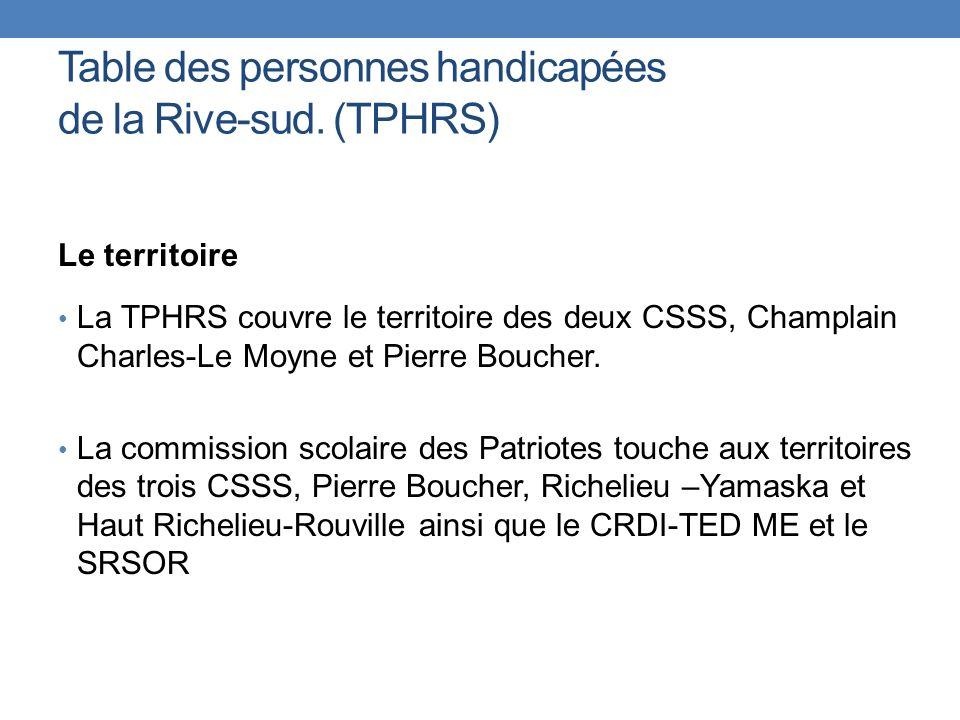 Table des personnes handicapées de la Rive-sud. (TPHRS) Le territoire La TPHRS couvre le territoire des deux CSSS, Champlain Charles-Le Moyne et Pierr