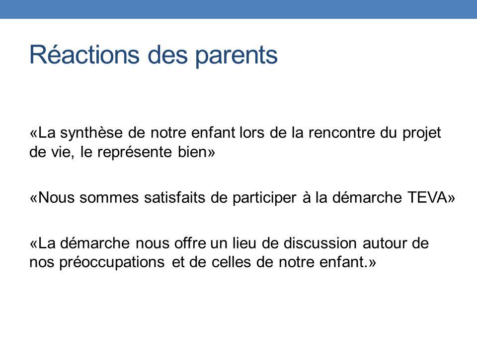 Réactions des parents «La synthèse de notre enfant lors de la rencontre du projet de vie, le représente bien» «Nous sommes satisfaits de participer à