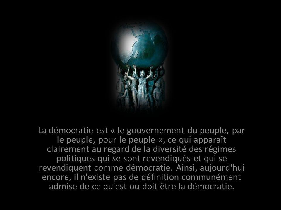 La démocratie est « le gouvernement du peuple, par le peuple, pour le peuple », ce qui apparaît clairement au regard de la diversité des régimes politiques qui se sont revendiqués et qui se revendiquent comme démocratie.