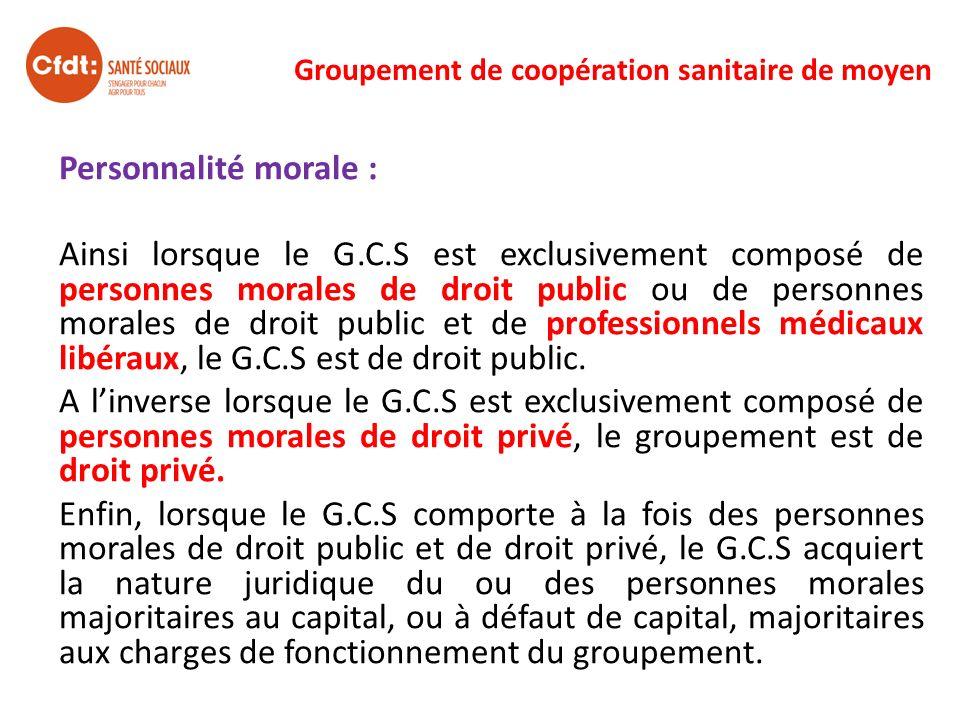 Groupement de coopération sanitaire de moyen Personnalité morale : Ainsi lorsque le G.C.S est exclusivement composé de personnes morales de droit publ