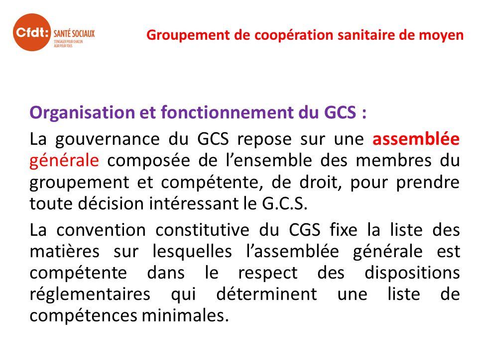 Groupement de coopération sanitaire de moyen Organisation et fonctionnement du GCS : La gouvernance du GCS repose sur une assemblée générale composée