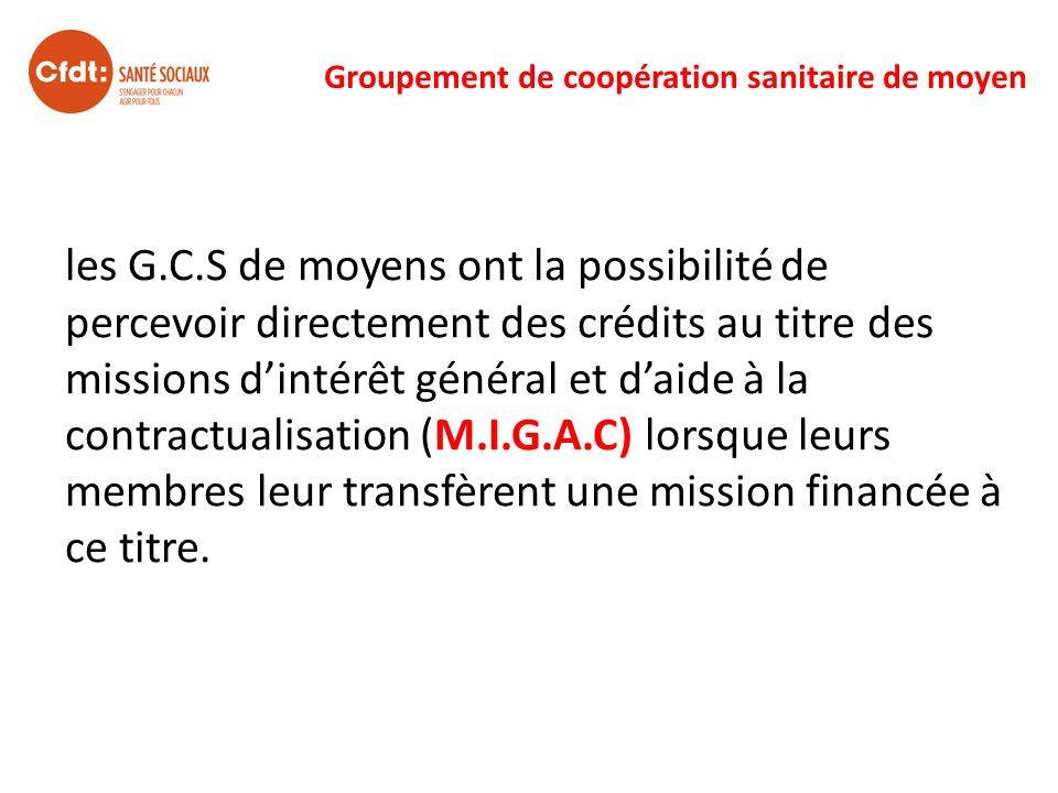 Groupement de coopération sanitaire de moyen les G.C.S de moyens ont la possibilité de percevoir directement des crédits au titre des missions dintérê