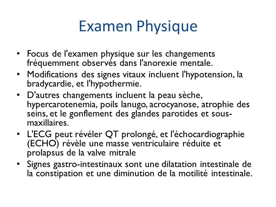 Examen Physique Focus de l'examen physique sur les changements fréquemment observés dans l'anorexie mentale. Modifications des signes vitaux incluent