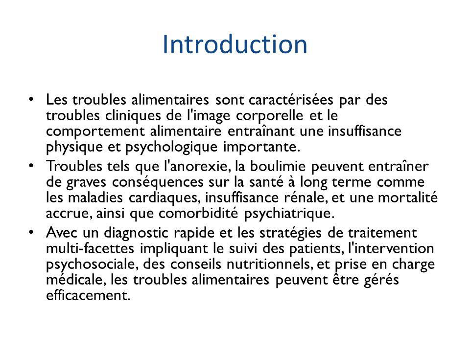 Introduction Les troubles alimentaires sont caractérisées par des troubles cliniques de l'image corporelle et le comportement alimentaire entraînant u
