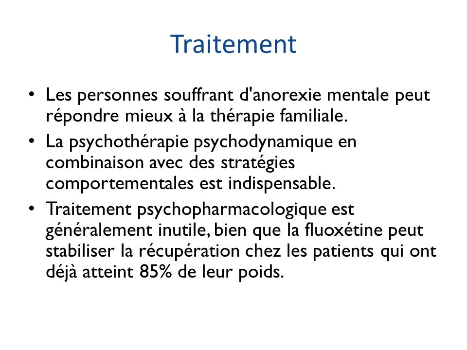 Traitement Les personnes souffrant d'anorexie mentale peut répondre mieux à la thérapie familiale. La psychothérapie psychodynamique en combinaison av