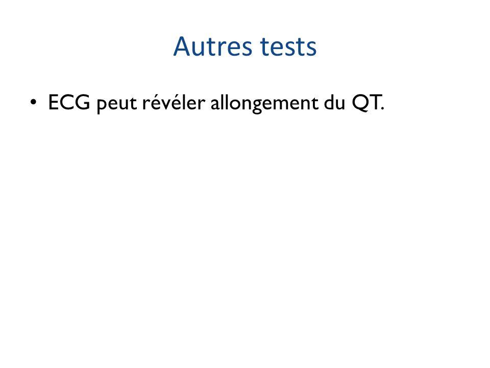 Autres tests ECG peut révéler allongement du QT.
