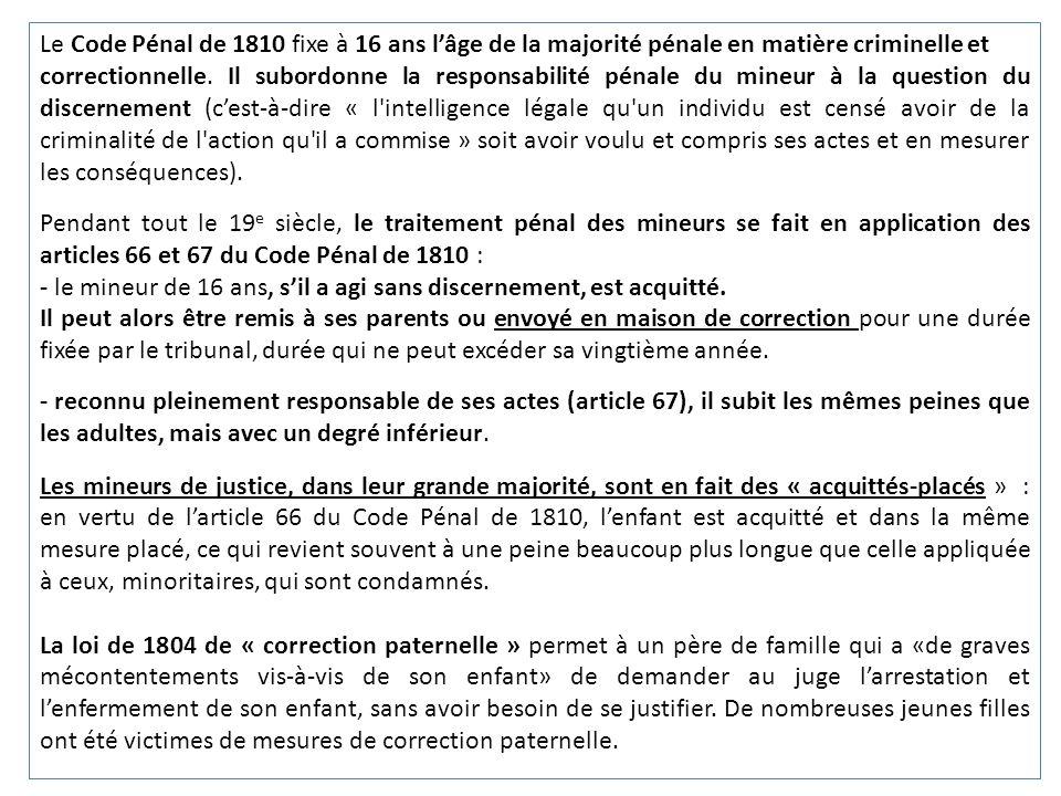 Le Code Pénal de 1810 fixe à 16 ans lâge de la majorité pénale en matière criminelle et correctionnelle.
