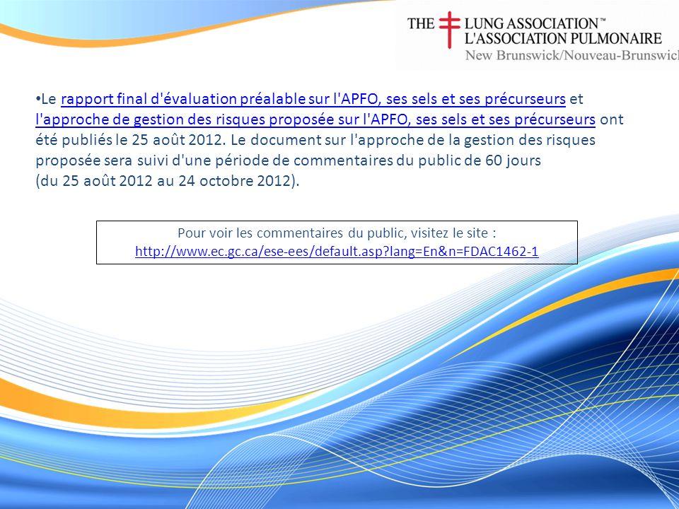 Le rapport final d évaluation préalable sur l APFO, ses sels et ses précurseurs et l approche de gestion des risques proposée sur l APFO, ses sels et ses précurseurs ont été publiés le 25 août 2012.