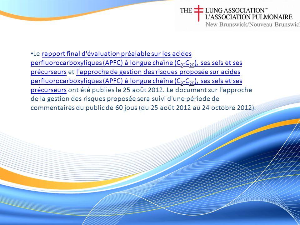 Le rapport final d évaluation préalable sur les acides perfluorocarboxyliques (APFC) à longue chaîne (C 9 -C 20 ), ses sels et ses précurseurs et l approche de gestion des risques proposée sur acides perfluorocarboxyliques (APFC) à longue chaîne (C 9 -C 20 ), ses sels et ses précurseurs ont été publiés le 25 août 2012.