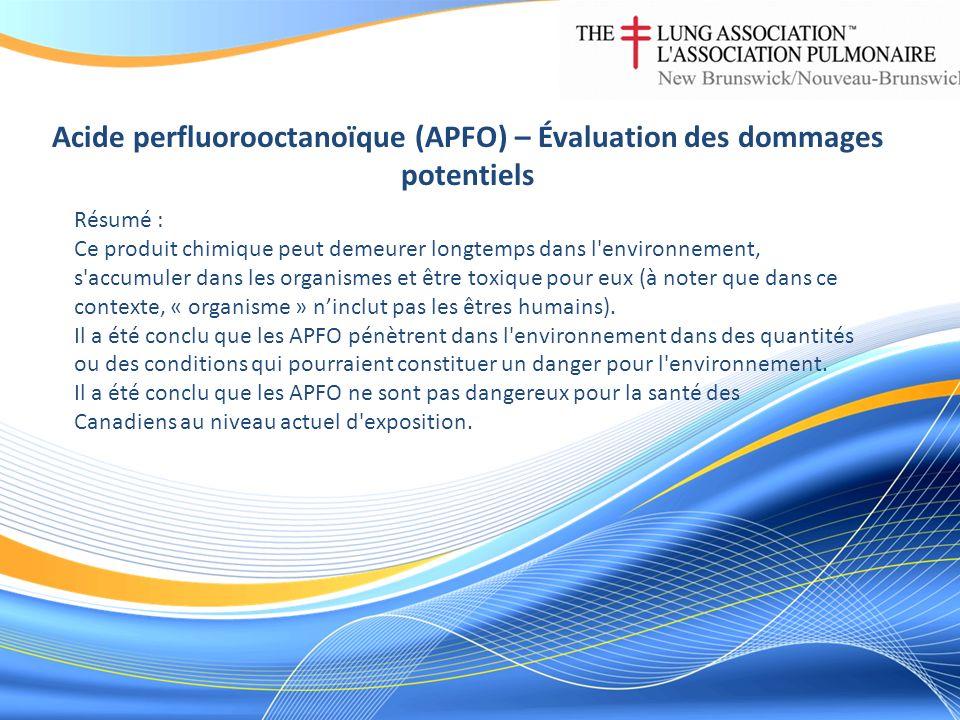 Acide perfluorooctanoïque (APFO) – Évaluation des dommages potentiels Résumé : Ce produit chimique peut demeurer longtemps dans l'environnement, s'acc