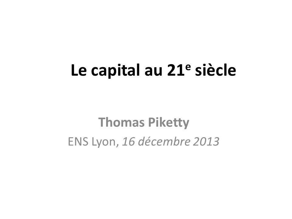 Le capital au 21 e siècle Thomas Piketty ENS Lyon, 16 décembre 2013