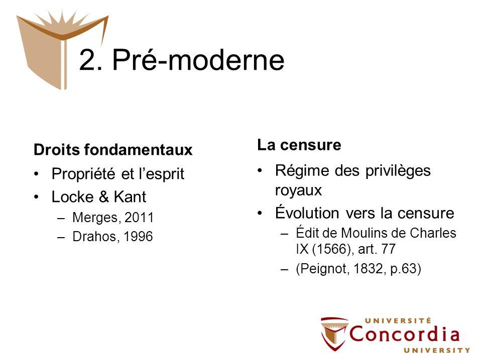 2. Pré-moderne La censure Régime des privilèges royaux Évolution vers la censure –Édit de Moulins de Charles IX (1566), art. 77 –(Peignot, 1832, p.63)