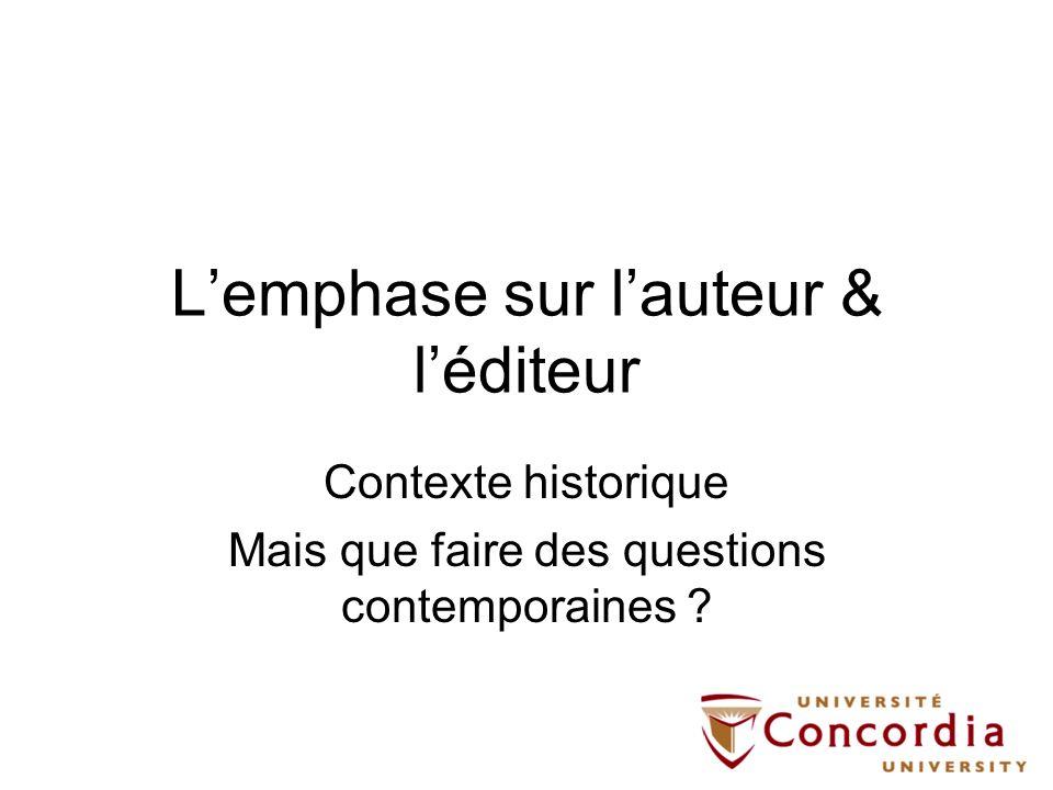 Lemphase sur lauteur & léditeur Contexte historique Mais que faire des questions contemporaines