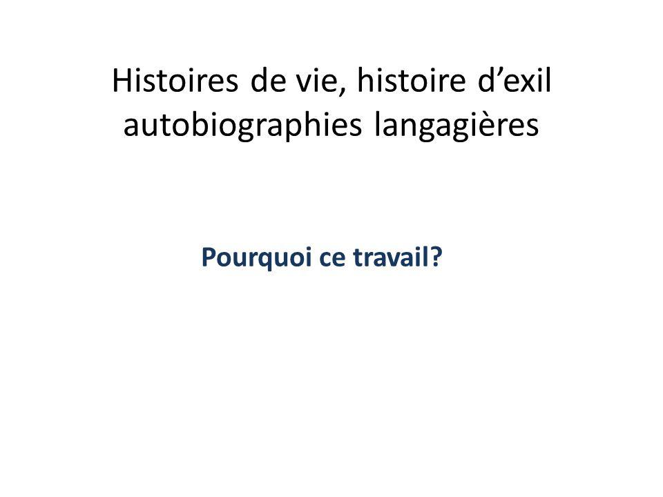 Histoires de vie, histoire dexil autobiographies langagières Pourquoi ce travail?