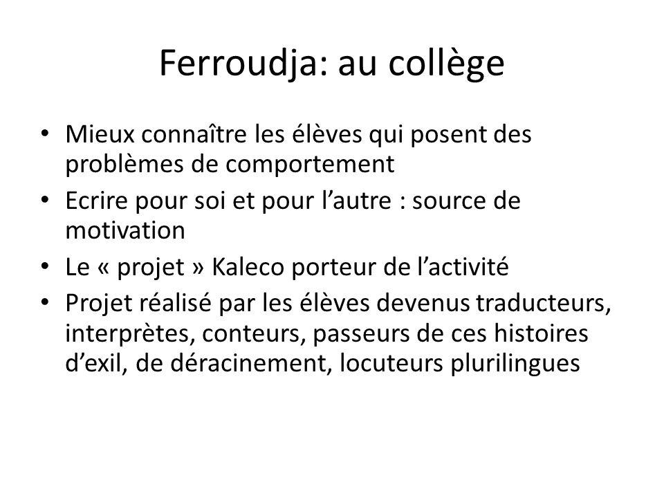 Ferroudja: au collège Mieux connaître les élèves qui posent des problèmes de comportement Ecrire pour soi et pour lautre : source de motivation Le « p