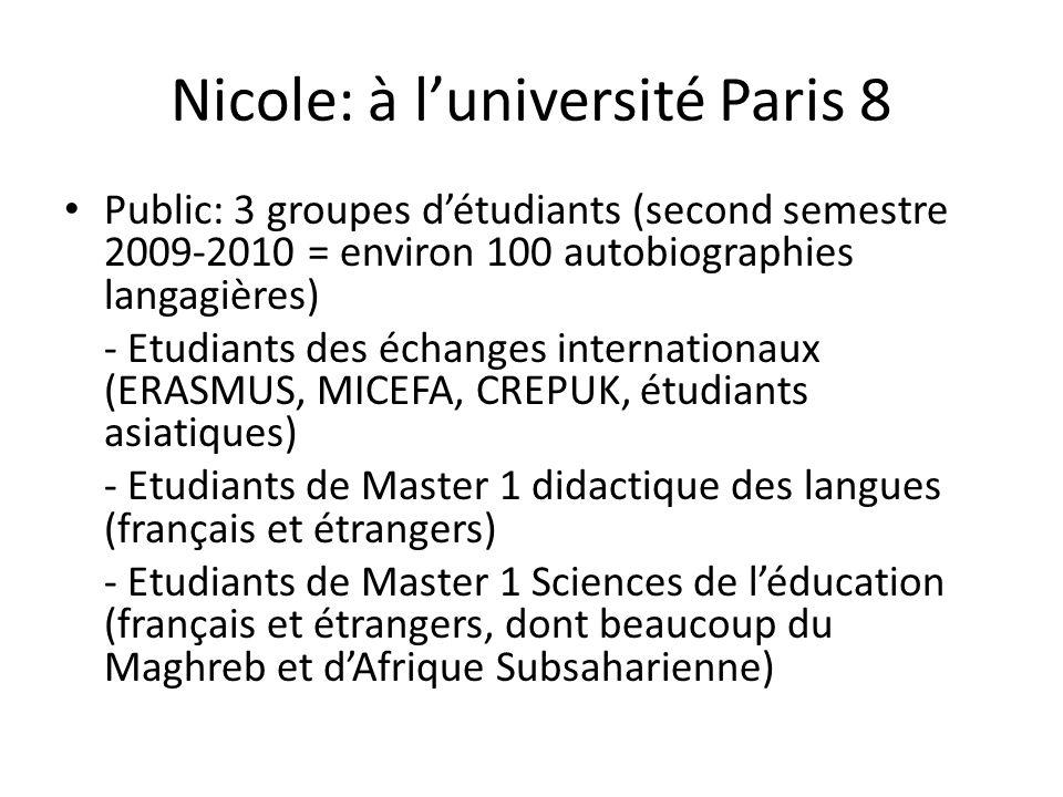 Nicole: à luniversité Paris 8 Public: 3 groupes détudiants (second semestre 2009-2010 = environ 100 autobiographies langagières) - Etudiants des échan