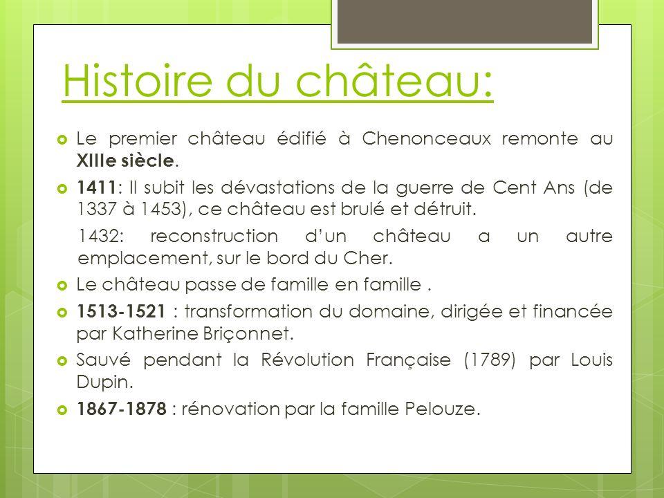 Histoire du château: Le premier château édifié à Chenonceaux remonte au XIIIe siècle. 1411 : Il subit les dévastations de la guerre de Cent Ans (de 13