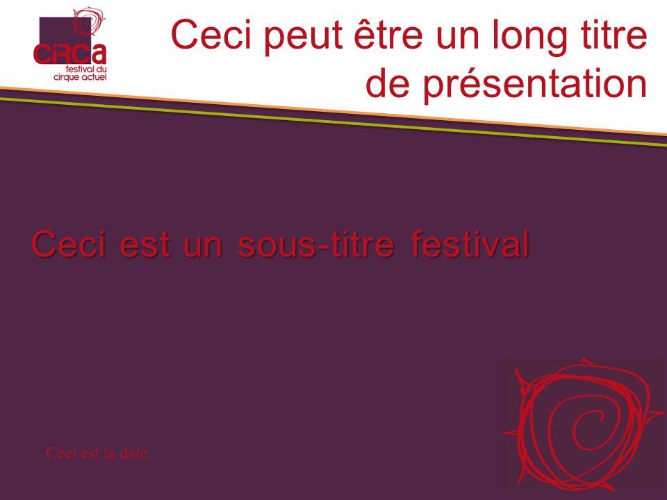 Ceci est un sous-titre festival Ceci peut être un long titre de présentation Ceci est la date Les titres sont normalement courts mais peuvent tenir sur deux lignes.
