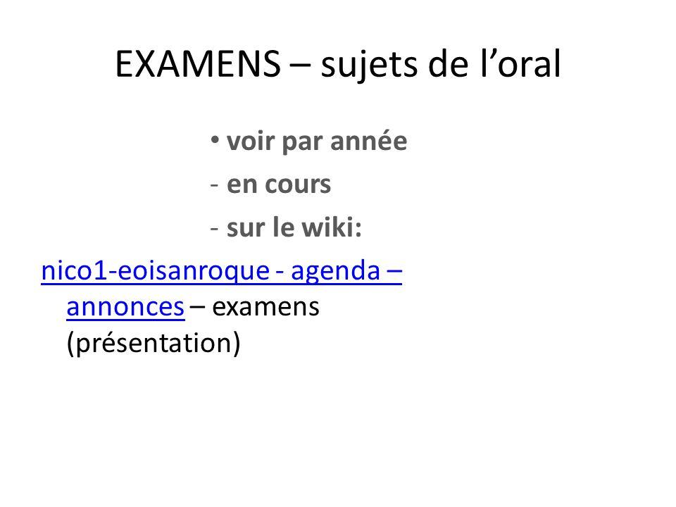 EXAMENS – sujets de loral voir par année -en cours -sur le wiki: nico1-eoisanroque - agenda – annoncesnico1-eoisanroque - agenda – annonces – examens