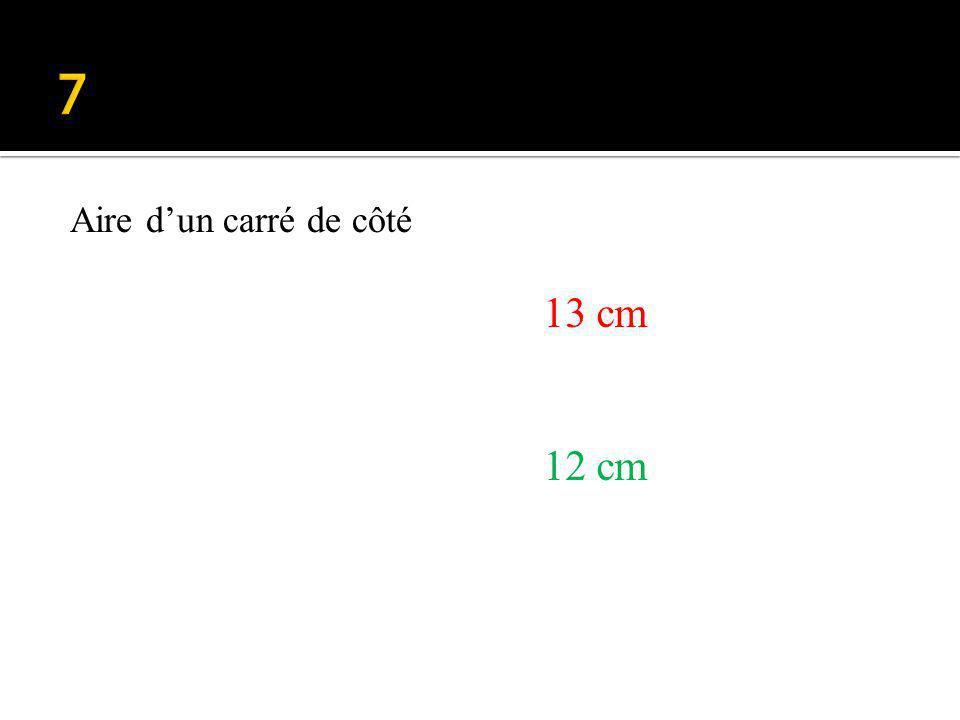 13 cm 12 cm Aire dun carré de côté