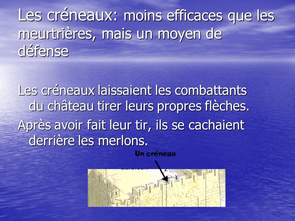 Les créneaux: moins efficaces que les meurtrières, mais un moyen de défense Les créneaux laissaient les combattants du château tirer leurs propres flè