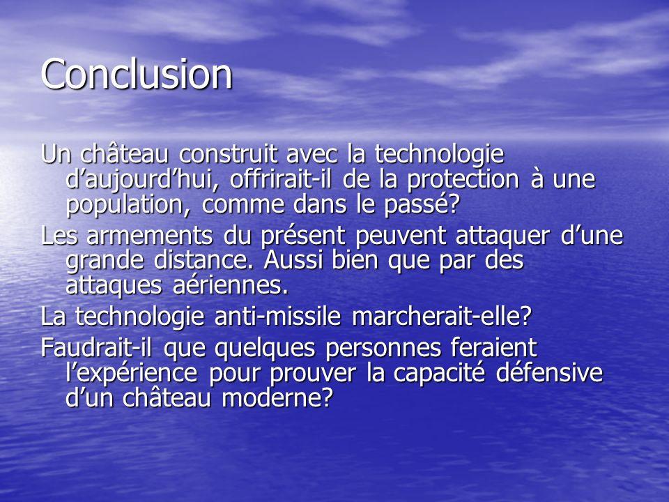 Conclusion Un château construit avec la technologie daujourdhui, offrirait-il de la protection à une population, comme dans le passé? Les armements du