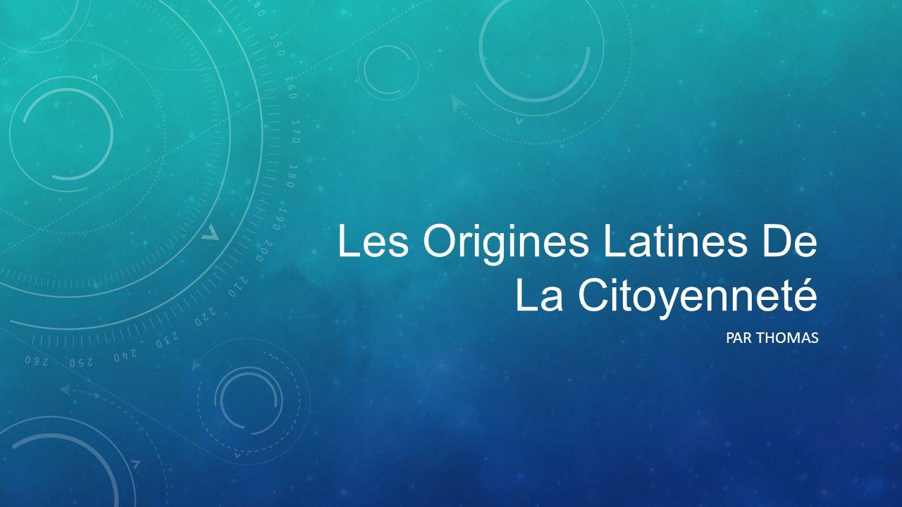 Les Origines Latines De La Citoyenneté PAR THOMAS