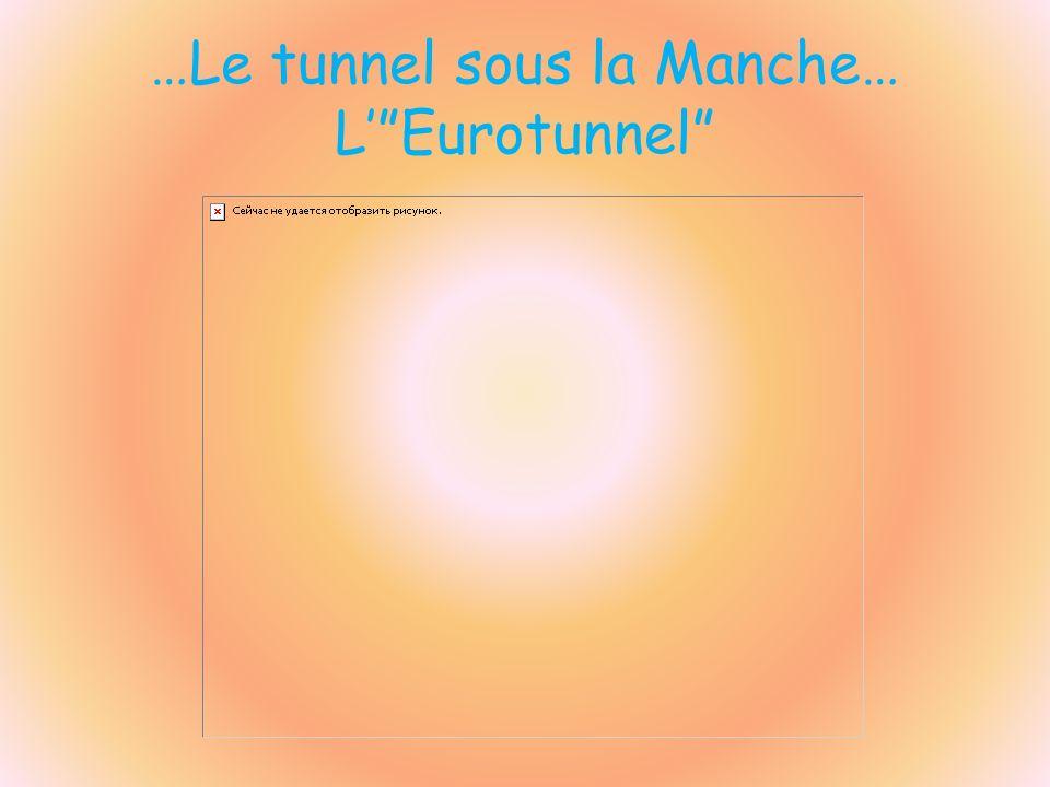 …Le tunnel sous la Manche… LEurotunnel