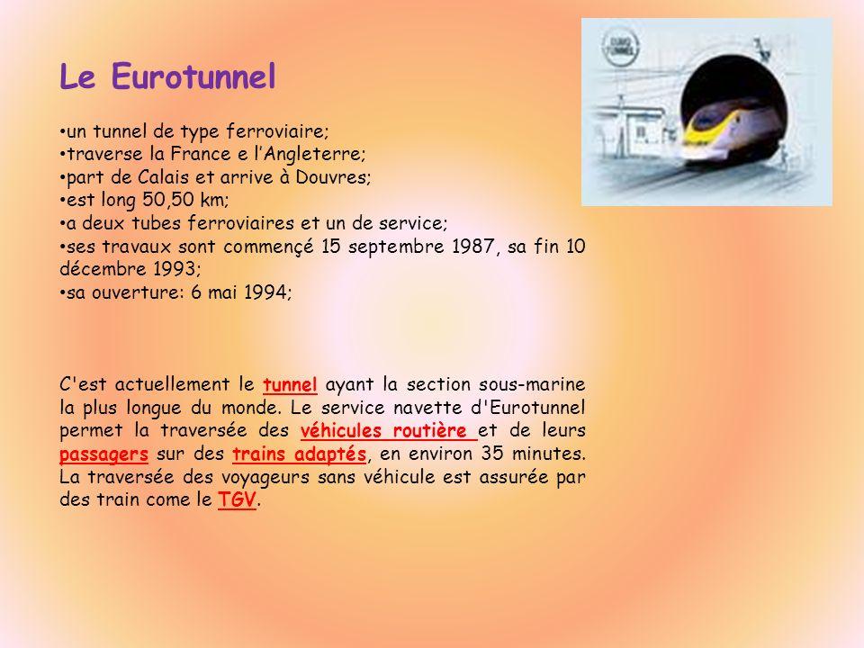Le Eurotunnel un tunnel de type ferroviaire; traverse la France e lAngleterre; part de Calais et arrive à Douvres; est long 50,50 km; a deux tubes fer
