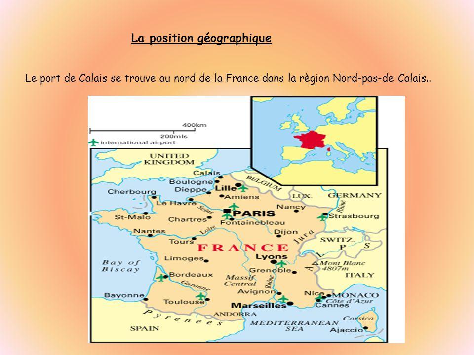La position géographique Le port de Calais se trouve au nord de la France dans la règion Nord-pas-de Calais..