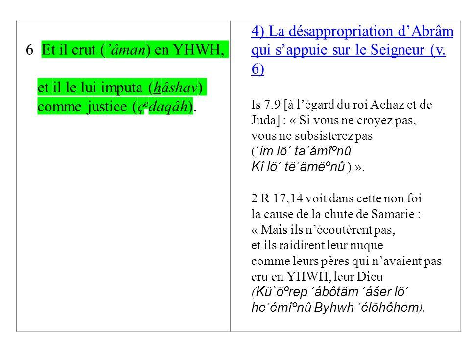 6 Et il crut (âman) en YHWH, et il le lui imputa (hâshav) comme justice (ç e daqâh).