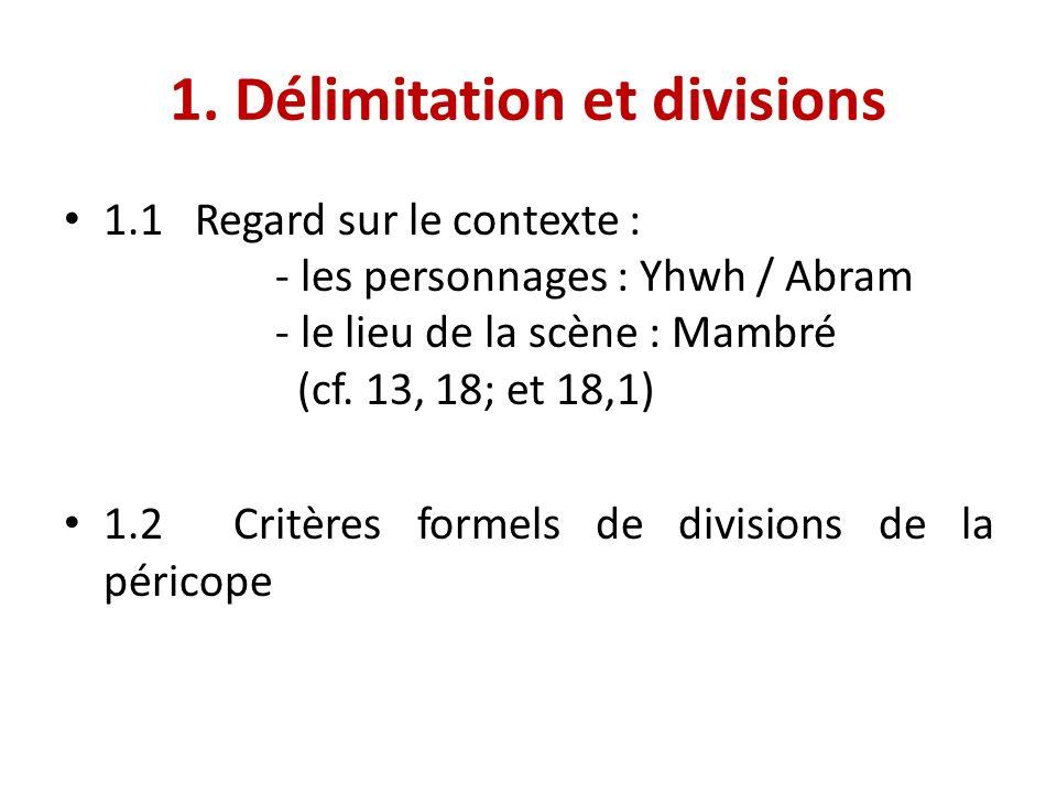 1. Délimitation et divisions 1.1 Regard sur le contexte : - les personnages : Yhwh / Abram - le lieu de la scène : Mambré (cf. 13, 18; et 18,1) 1.2 Cr