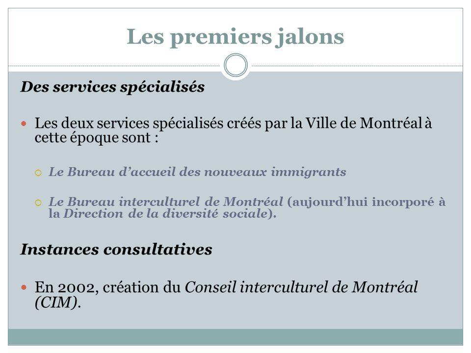Les premiers jalons Des services spécialisés Les deux services spécialisés créés par la Ville de Montréal à cette époque sont : Le Bureau daccueil des nouveaux immigrants Le Bureau interculturel de Montréal (aujourdhui incorporé à la Direction de la diversité sociale).